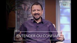Entender ou Confiar? / A Vida Nossa de Cada Dia - 16/02/2020