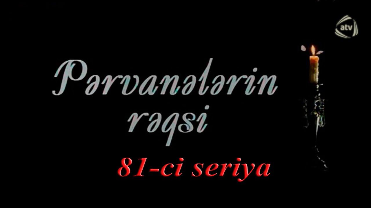 Pərvanələrin rəqsi (81-ci seriya)