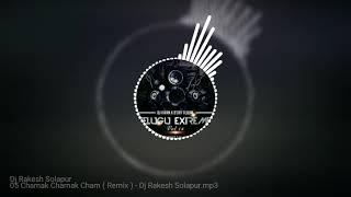 Chamak Chamak Cham ( Remix) - Dj Rakesh Solapur