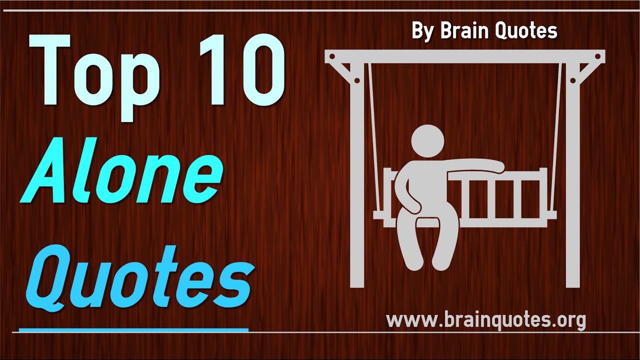Alone Quotes Top 10 Quotes About Being Alone And Lonely Youtube