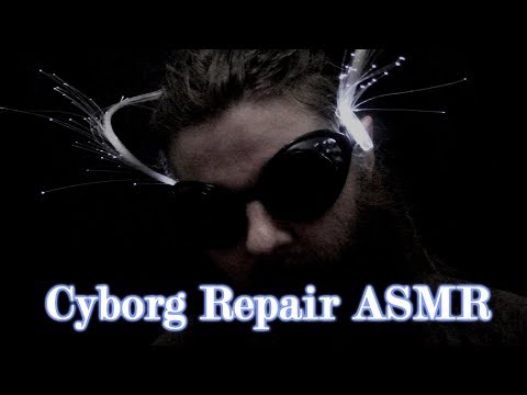 Repairing your Cyborg Components ASMR Roleplay