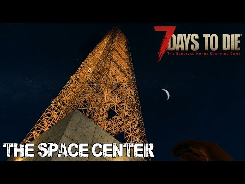 7 Days To Die (Alpha 15.1) - The Space Center (Day 268)
