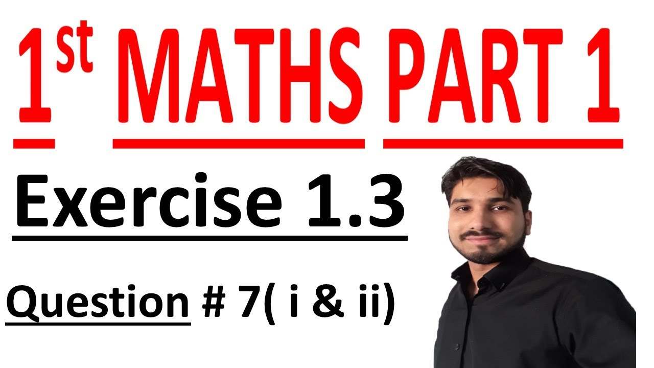 FSC Math book 1 ch 1,Lecture 9,Exercise 1 3 Question No 7 ( i & ii) Math  Chapter 1 Number System