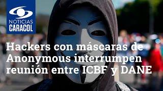 Lo Que Faltaba: Así Interrumpieron Hackers Con Máscaras De Anonymous Una Reunión Entre Icbf Y Dane