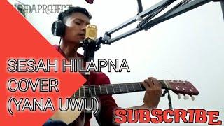 Download SESAH HILAPNA - YAYA JATNIKA | COVER ( YANA UWU )