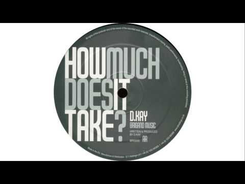 D Kay - How Much Does It Take