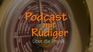 Podcast mit Rüdiger   Über die Physik