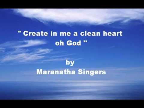 Create in me a clean heart oh God by Maranatha Singers