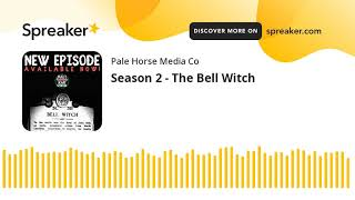 Season 2 - The Bell Witch (part 2 of 3)
