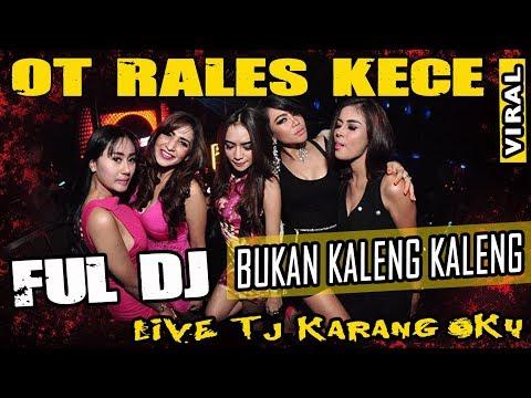 FULL DJ ❗ - OT RALES TJ Karang OKU - Bukan Kaleng Kaleng