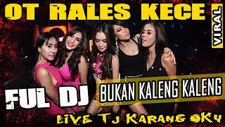 Download lagu FULL DJ OT RALES TJ Karang OKU Bukan Kaleng Kaleng MP3