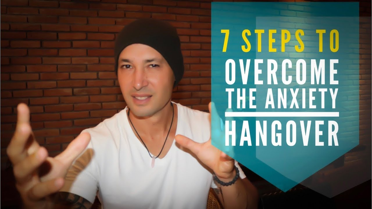 7 Steps To Overcome An Anxiety Hangover (THE DAY AFTER)