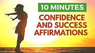 Affirmations for Positive Thinking, Confidence and Success | 10 Minutes