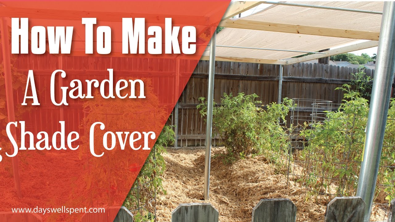 How to make a sun shade cover for vegetable gardens for How to create a canopy