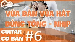 Bài 6: LÀM THẾ NÀO ĐỂ HÁT ĐÚNG TÔNG (TONE) ĐỂ DỄ TẬP ĐÀN| Giáo trình Guitar cơ bản | Thuận Guitar