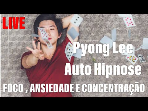 Pyong Lee Auto hipnose poder da mente foco e concentração  05082019