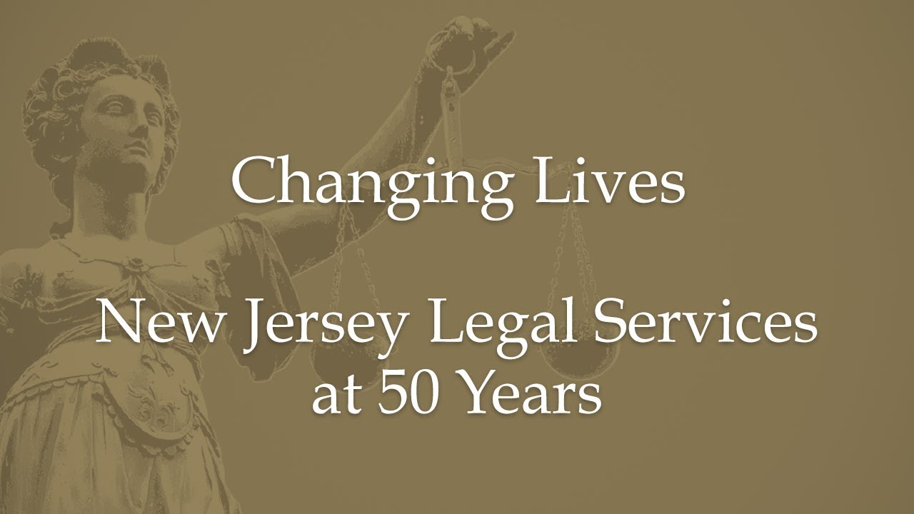 New Jersey Legal Services at 50 Years-Changing Lives