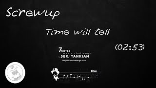 Download Screwup - Time will Tell (Serj Tankian's 7 Notes Challenge Top 100 entry) MP3 song and Music Video