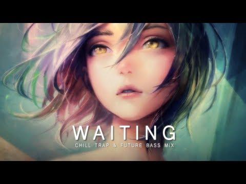 Waiting - Future Bass & Chill Trap Mix