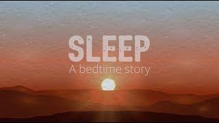 Sleep: A bedtime story