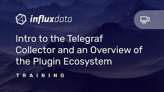 [Training] Intro to the Telegraf Collector and an Overview of the Plugin Ecosystem