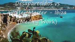 Desaparecidos vs Walter Master - Ibiza (Medley work)