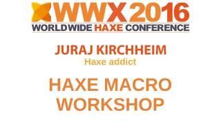 Haxe Macro Workshop part1 with Juraj Kirchheim at WWX2016