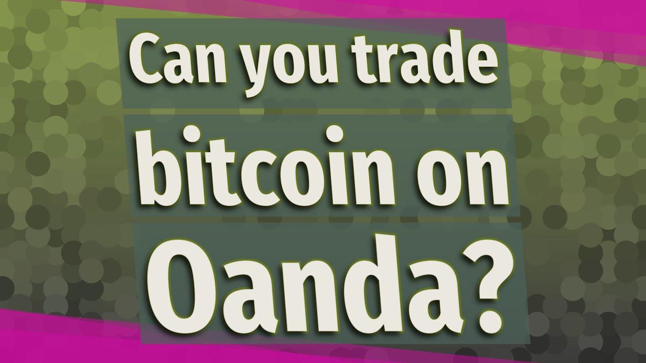 trading bitcoin oanda