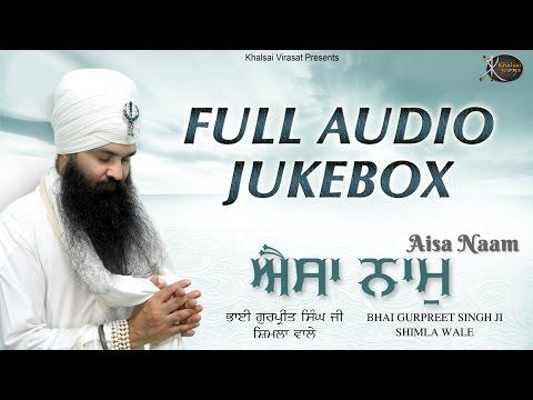 New Album | Jukebox | Aisa Naam | Bhai Gurpreet Singh Ji | Shimla Wale | Shabad Gurbani | Kirtan