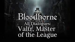Bloodborne All Dialogues: Valtr, Master of the League (Multi-language)