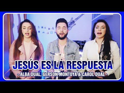 JESÚS ES LA RESPUESTA (de Absalón Dual) || ALBA DUAL, GERSON MONTOYA & CAROL DUAL