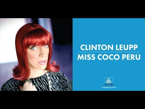 with Clinton Leupp Miss Coco Peru — The Intriguing Story Behind His Drag Icon