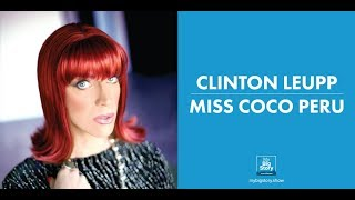 Interview with Clinton Leupp (Miss Coco Peru) - The Intriguing Story Behind His Drag Icon