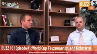 Buzz 101 #1: World Cup, Fauxsumerism, and Kickstarter