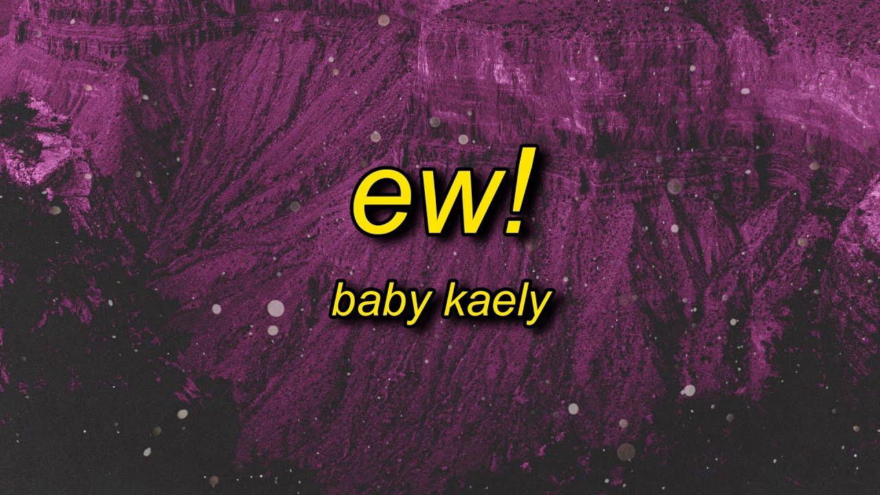 Baby Kaely - Ew! (Lyrics) | hello my name is zuzie