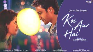 Koi Aur Hai - Ankit Tiwari ft. Tanzeel Khan & Karishma Sharma | Latest Sad Song 2020 | Aniket Shukla