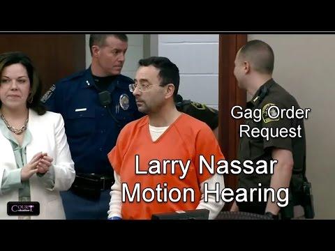 Larry Nassar Motion Hearing Requesting Gag Order 03/29/17