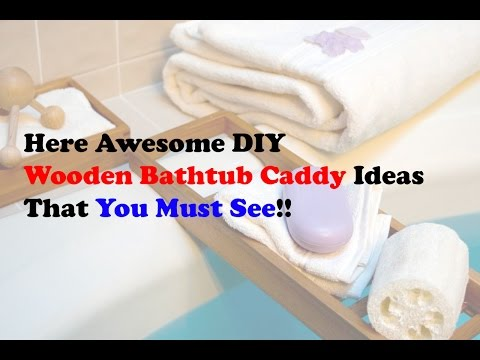Here Awesome DIY Wooden Bathtub Caddy Ideas That You Must See!!
