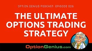 Option Genius Podcast - Episode 026 – The Ultimate Options Trading Strategy