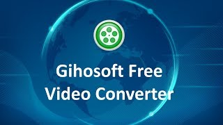gihosoft Free Video Converter  Convert Video to MP4, AVI, MKV, MOV, WMV Free