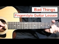 Bad Things - Easy Fingerstyle Guitar Lesson | MGK ft. Camila Cabello (Fingerstyle Tutorial)
