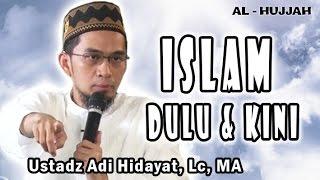 Islam Dulu & Kini | Ust. Adi Hidayat, Lc, MA
