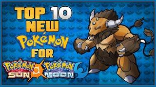 Top 10 New Pokémon for Pokémon Sun and Pokémon Moon