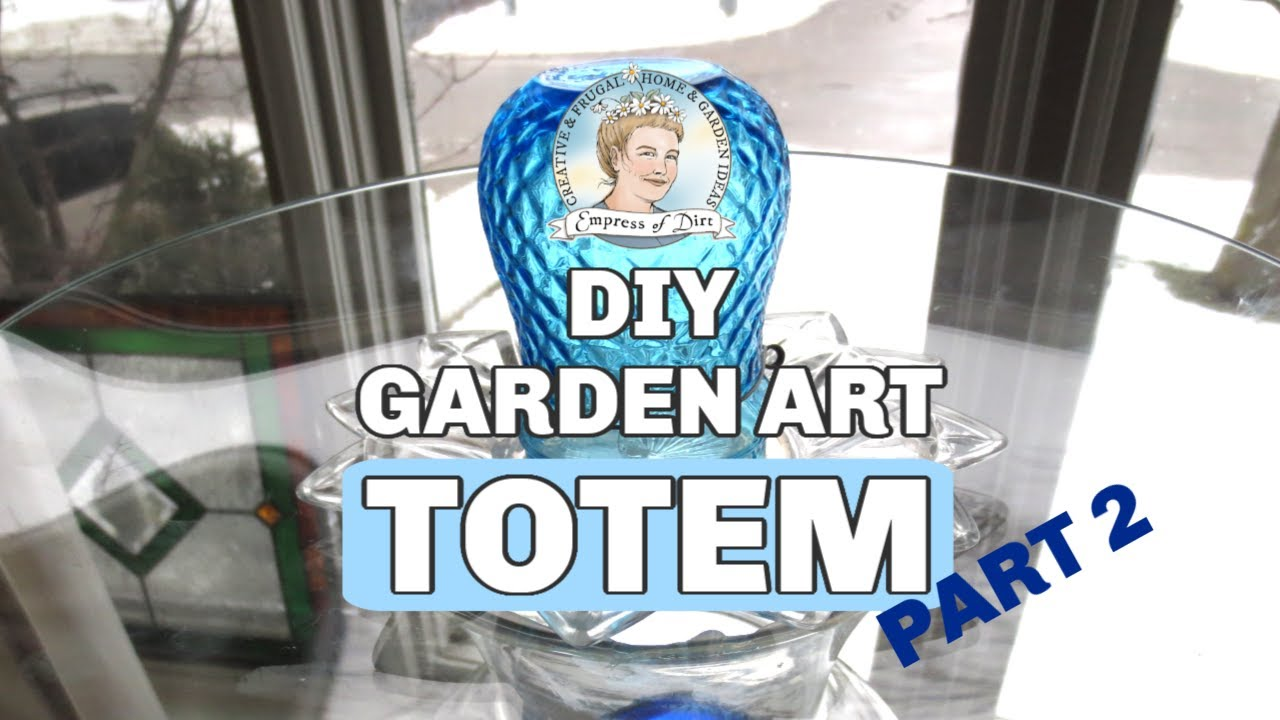 Part 2/2) How To Make a Glass Garden Art Totem and Bird Bath - YouTube