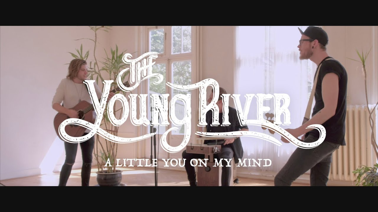 The Young River - A Little You On My Mind