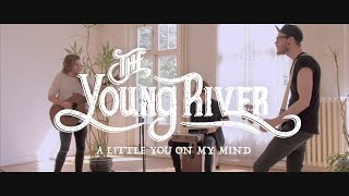 The Young River - A Little You On My Mind (Official Video)