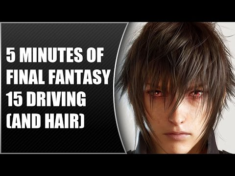 Final Fantasy 15 New PS4 Footage: Awesome Hair Physics, Driving