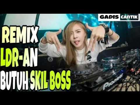 DJ REMIX LDR-AN BUTUH SKIL BOSS|GC