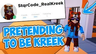 PRETENDING TO BE KREEK?! (ROBLOX JAILBREAK)