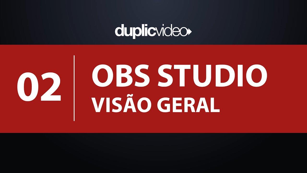 Curso OBS Studio - Aula 02 - Visão Geral